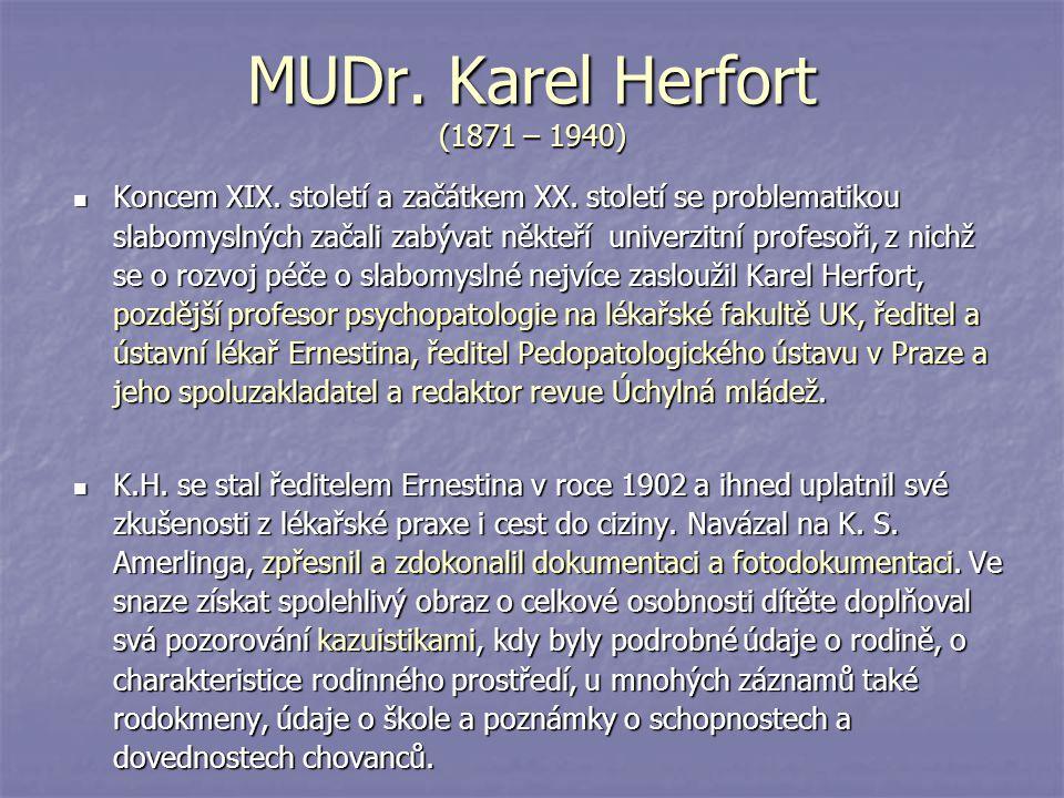 MUDr. Karel Herfort (1871 – 1940) Koncem XIX. století a začátkem XX. století se problematikou slabomyslných začali zabývat někteří univerzitní profeso