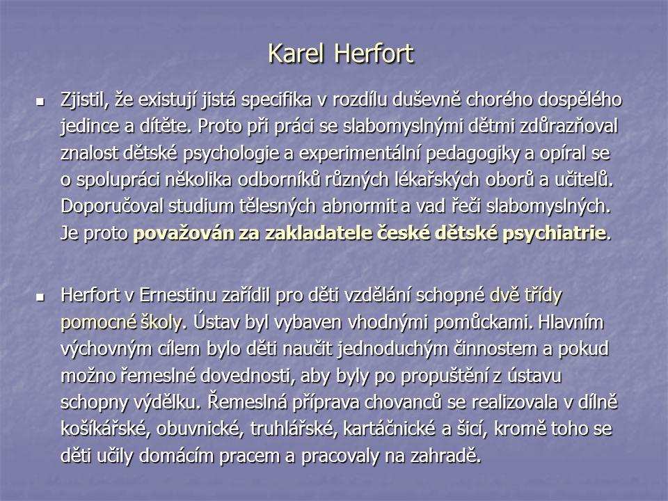 Karel Herfort Zjistil, že existují jistá specifika v rozdílu duševně chorého dospělého jedince a dítěte. Proto při práci se slabomyslnými dětmi zdůraz