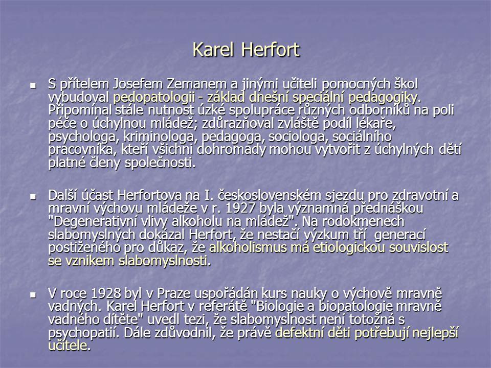 Karel Herfort S přítelem Josefem Zemanem a jinými učiteli pomocných škol vybudoval pedopatologii - základ dnešní speciální pedagogiky. Připomínal stál