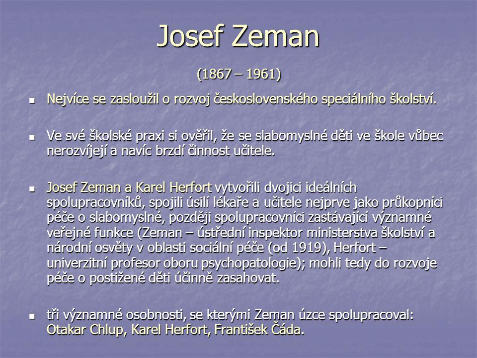 Josef Zeman (1867 – 1961) Nejvíce se zasloužil o rozvoj československého speciálního školství. Nejvíce se zasloužil o rozvoj československého speciáln