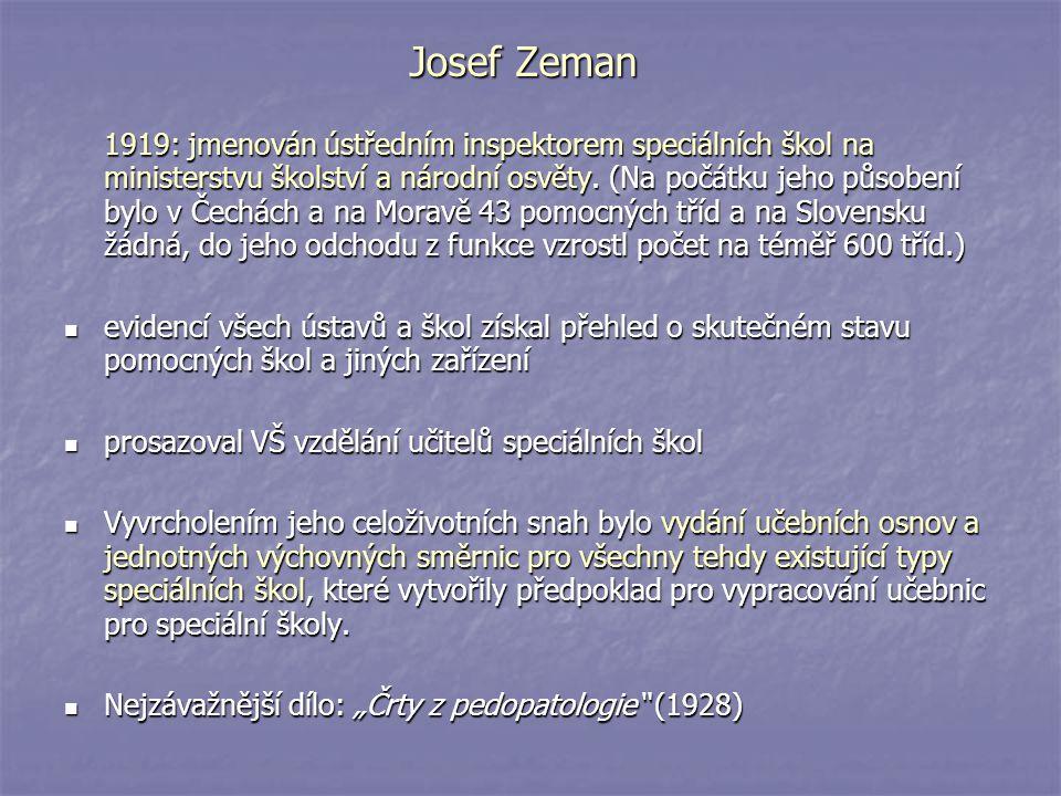 Josef Zeman 1919: jmenován ústředním inspektorem speciálních škol na ministerstvu školství a národní osvěty. (Na počátku jeho působení bylo v Čechách