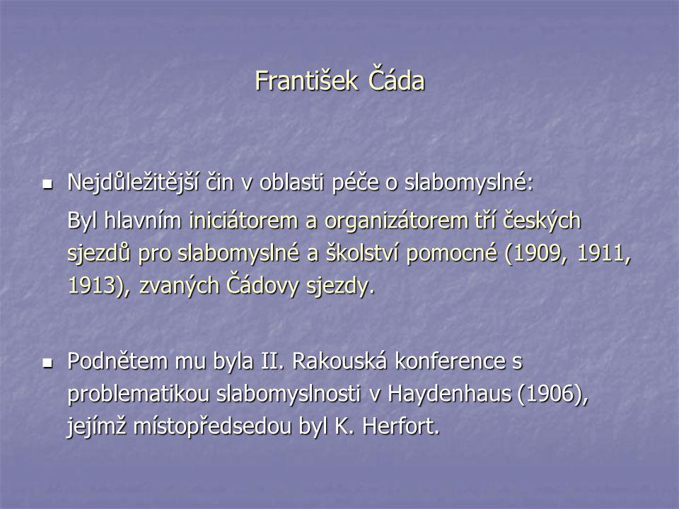 František Čáda Nejdůležitější čin v oblasti péče o slabomyslné: Nejdůležitější čin v oblasti péče o slabomyslné: Byl hlavním iniciátorem a organizátor