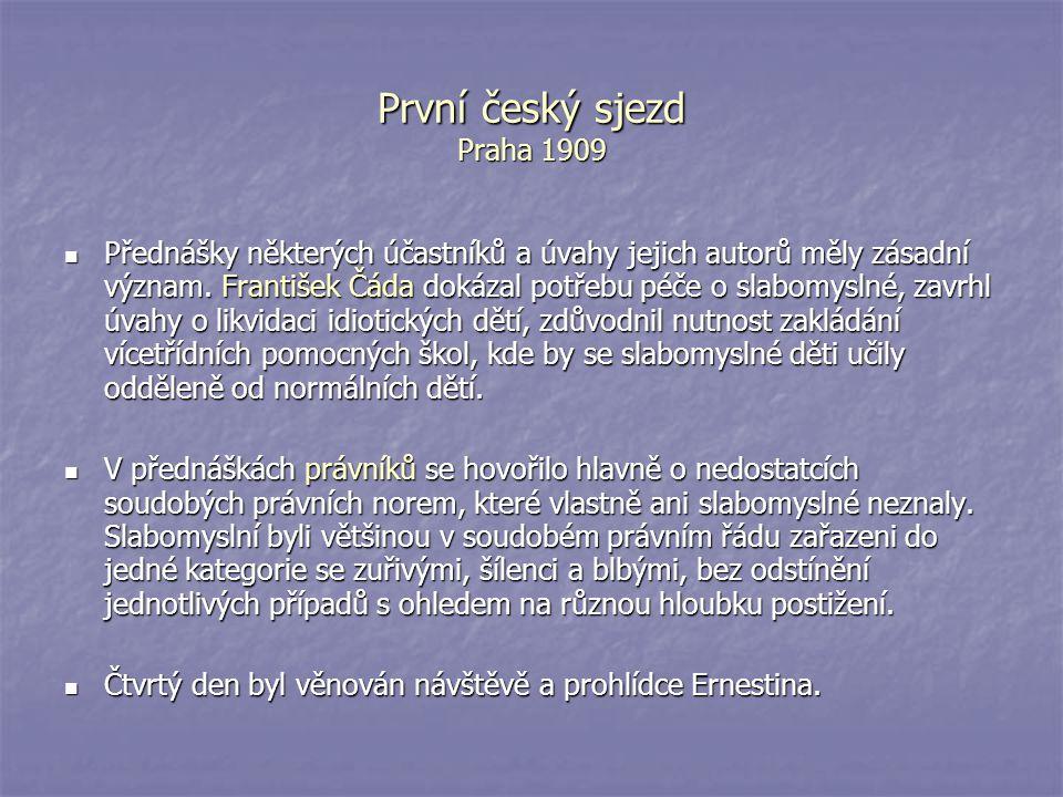 První český sjezd Praha 1909 Přednášky některých účastníků a úvahy jejich autorů měly zásadní význam. František Čáda dokázal potřebu péče o slabomysln