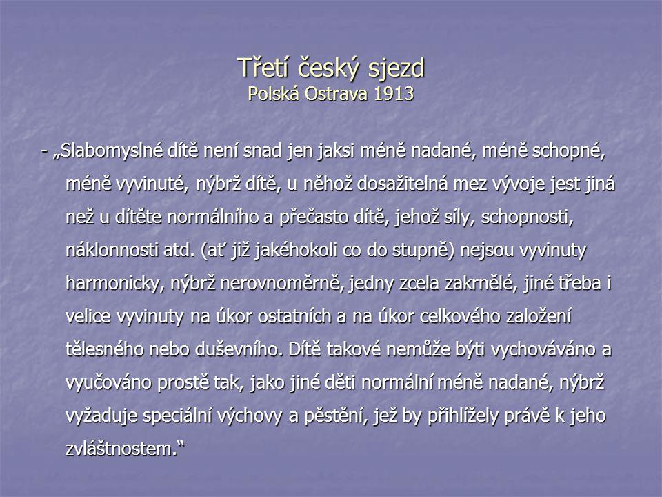 """Třetí český sjezd Polská Ostrava 1913 - """"Slabomyslné dítě není snad jen jaksi méně nadané, méně schopné, méně vyvinuté, nýbrž dítě, u něhož dosažiteln"""