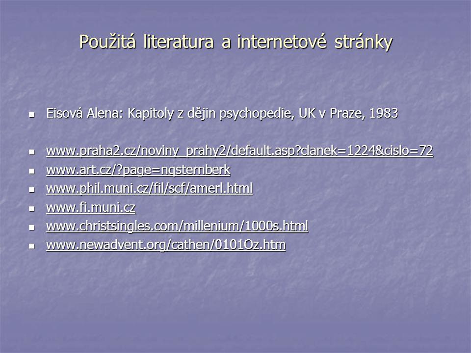 Použitá literatura a internetové stránky Eisová Alena: Kapitoly z dějin psychopedie, UK v Praze, 1983 Eisová Alena: Kapitoly z dějin psychopedie, UK v