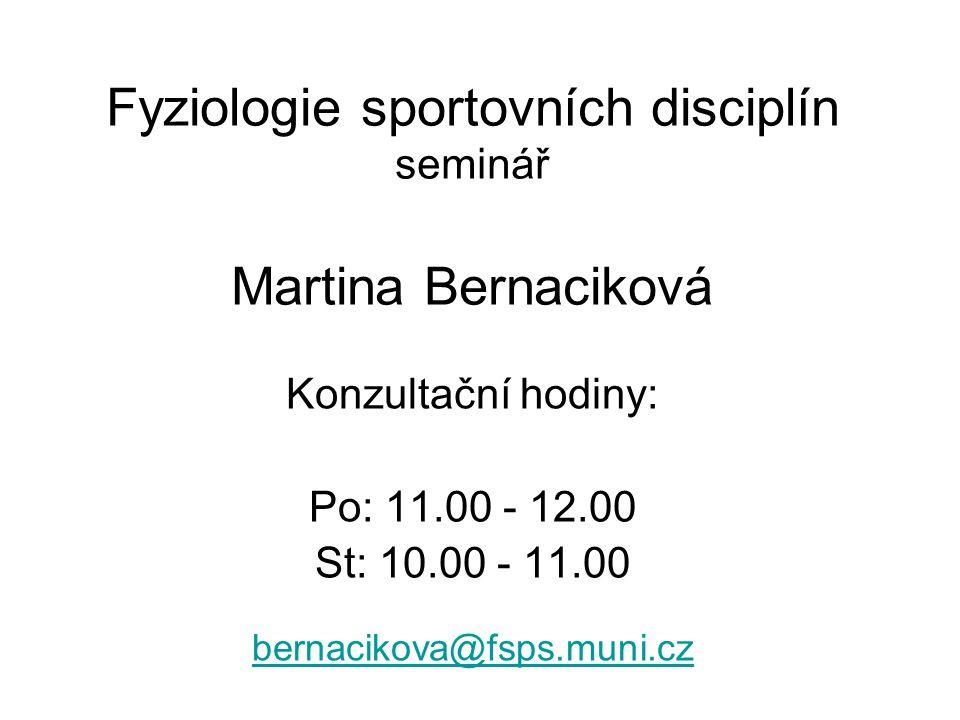 Fyziologie sportovních disciplín seminář Martina Bernaciková Konzultační hodiny: Po: 11.00 - 12.00 St: 10.00 - 11.00 bernacikova@fsps.muni.cz