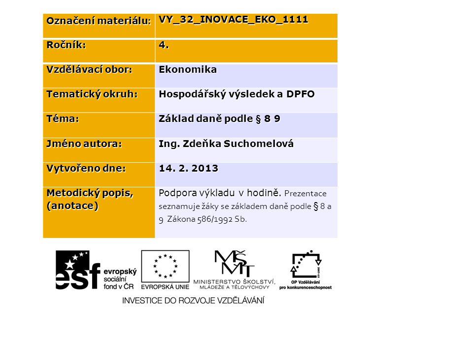 Označení materiálu : VY_32_INOVACE_EKO_1111Ročník:4. Vzdělávací obor: Ekonomika Tematický okruh: Hospodářský výsledek a DPFO Téma: Základ daně podle §