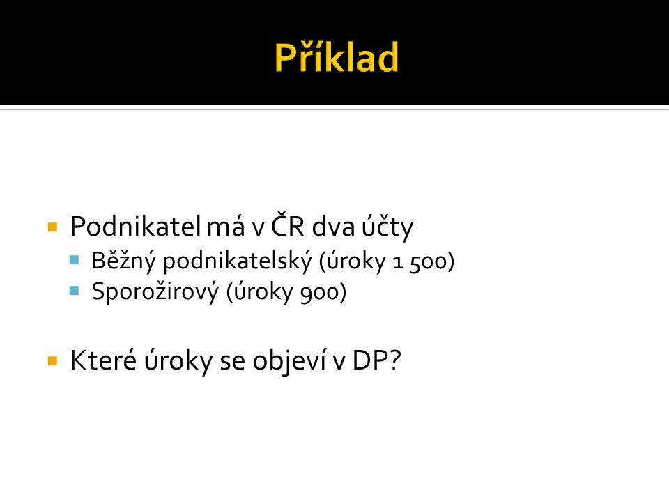  Podnikatel má v ČR dva účty  Běžný podnikatelský (úroky 1 500)  Sporožirový (úroky 900)  Které úroky se objeví v DP?