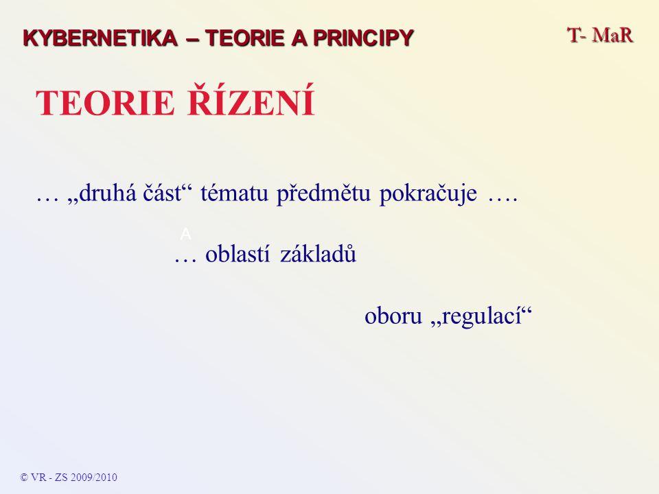 """T- MaR KYBERNETIKA – TEORIE A PRINCIPY TEORIE ŘÍZENÍ … """"druhá část tématu předmětu pokračuje …."""