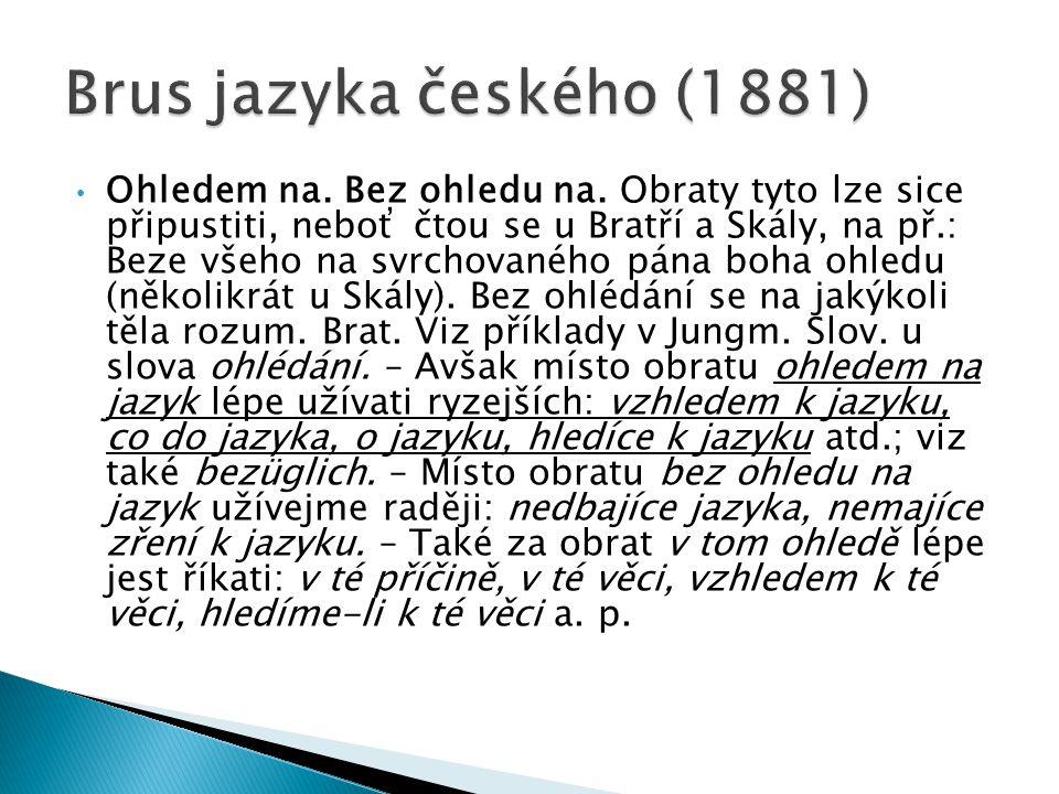 Ohledem na. Bez ohledu na. Obraty tyto lze sice připustiti, neboť čtou se u Bratří a Skály, na př.: Beze všeho na svrchovaného pána boha ohledu (někol