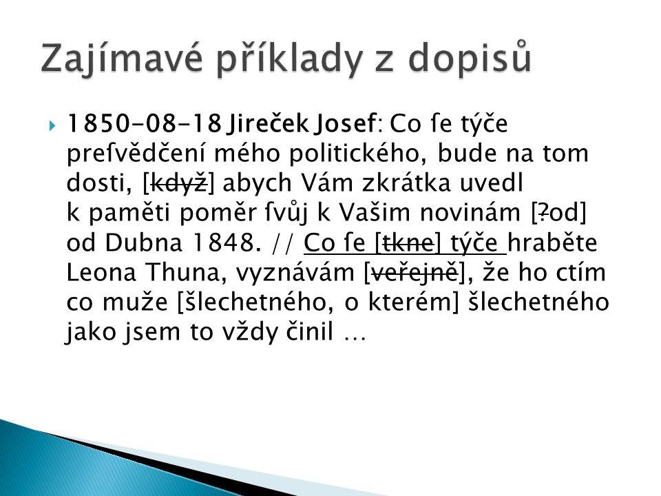  1850-08-18 Jireček Josef: Co ſe týče preſvědčení mého politického, bude na tom dosti, [když] abych Vám zkrátka uvedl k paměti poměr ſvůj k Vašim novinám [ od] od Dubna 1848.
