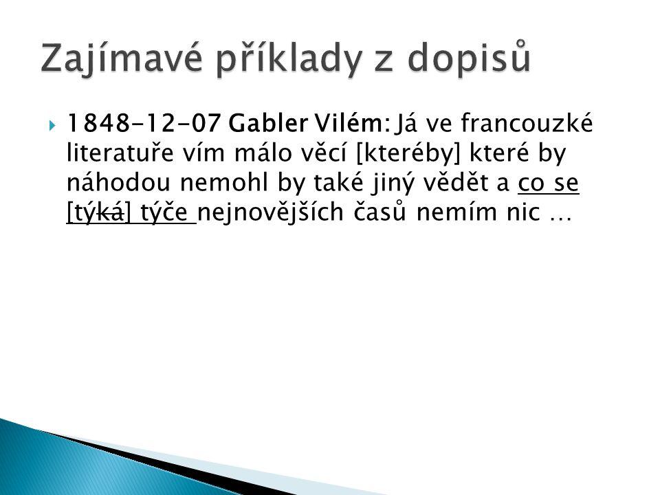  1848-12-07 Gabler Vilém: Já ve francouzké literatuře vím málo věcí [kteréby] které by náhodou nemohl by také jiný vědět a co se [týká] týče nejnovějších časů nemím nic …