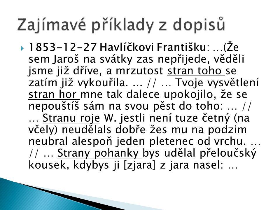 1853-12-27 Havlíčkovi Františku: …(Že sem Jaroš na svátky zas nepřijede, věděli jsme již dříve, a mrzutost stran toho se zatím již vykouřila....