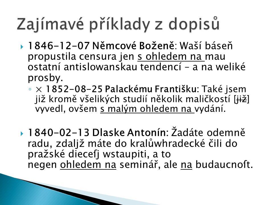  1846-12-07 Němcové Boženě: Waší báseň propustila censura jen s ohledem na mau ostatní antislowanskau tendencí – a na weliké prosby. ◦ × 1852-08-25 P