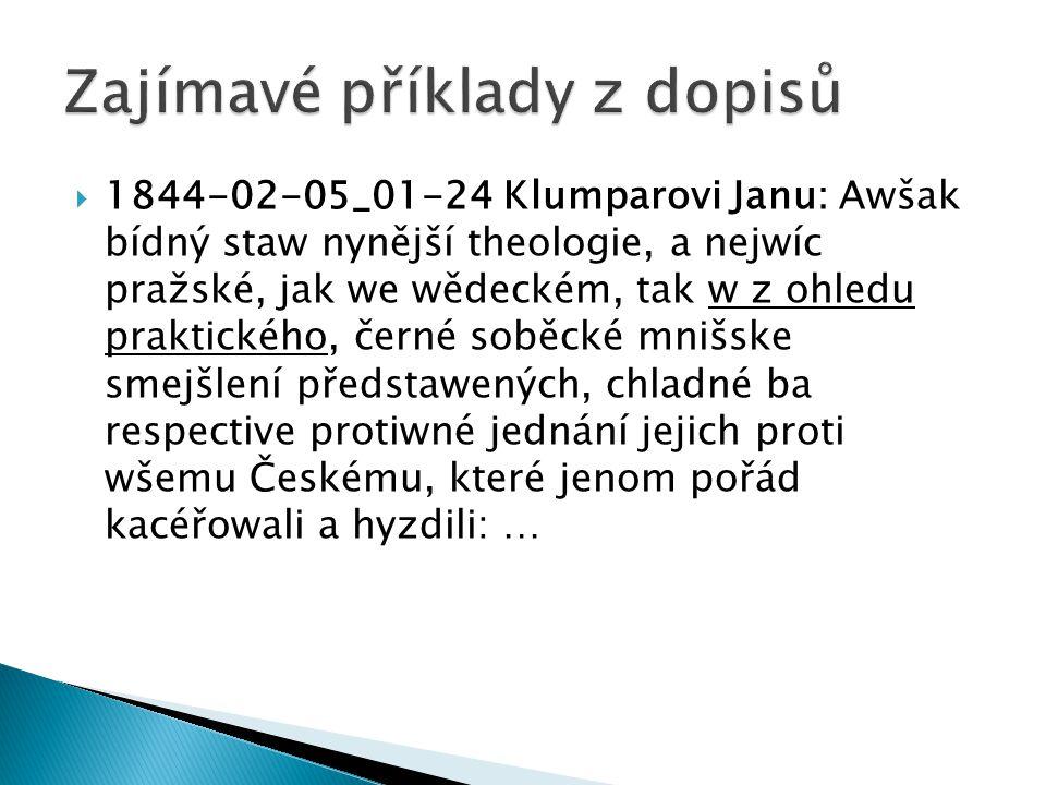  1844-02-05_01-24 Klumparovi Janu: Awšak bídný staw nynější theologie, a nejwíc pražské, jak we wědeckém, tak w z ohledu praktického, černé soběcké mnišske smejšlení předstawených, chladné ba respective protiwné jednání jejich proti wšemu Českému, které jenom pořád kacéřowali a hyzdili: …