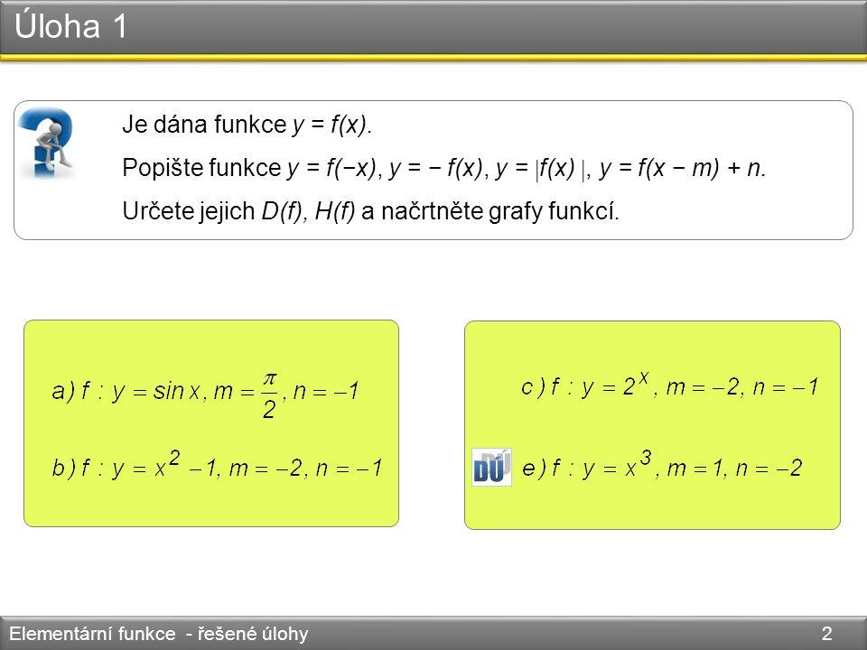 Úloha 1 Elementární funkce - řešené úlohy 2 Je dána funkce y = f(x).