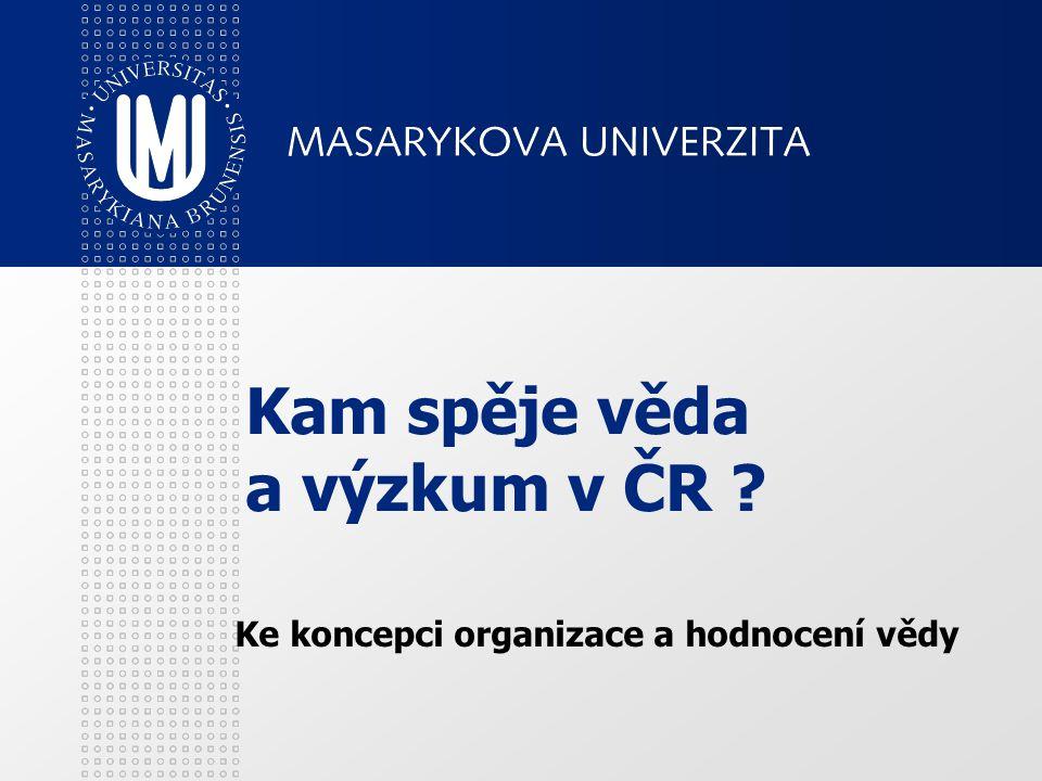 Kam spěje věda a výzkum v ČR Ke koncepci organizace a hodnocení vědy