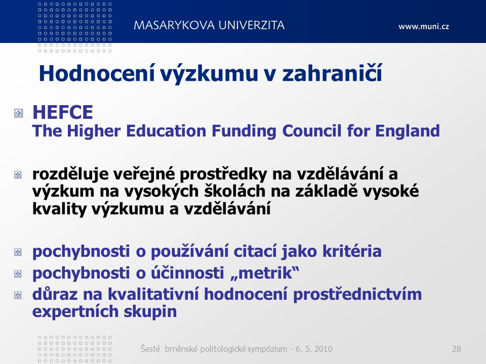 Šesté brněnské politologické sympózium - 6. 5. 201028 Hodnocení výzkumu v zahraničí HEFCE The Higher Education Funding Council for England rozděluje v