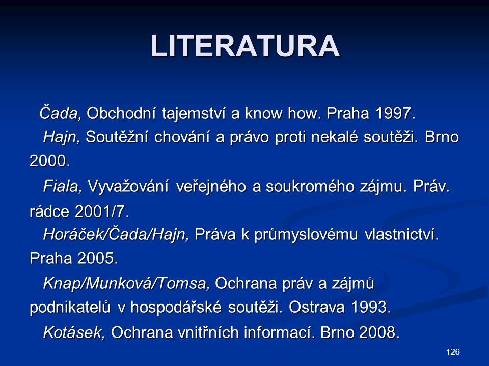 126 LITERATURA Čada, Obchodní tajemství a know how. Praha 1997. Čada, Obchodní tajemství a know how. Praha 1997. Hajn, Soutěžní chování a právo proti