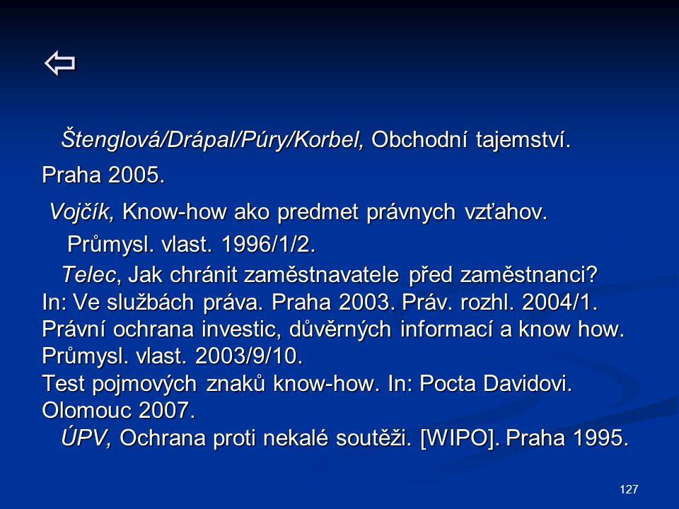 127  Štenglová/Drápal/Púry/Korbel, Obchodní tajemství. Štenglová/Drápal/Púry/Korbel, Obchodní tajemství. Praha 2005. Vojčík, Know-how ako predmet prá