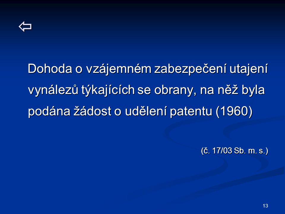 13  Dohoda o vzájemném zabezpečení utajení vynálezů týkajících se obrany, na něž byla podána žádost o udělení patentu (1960) Dohoda o vzájemném zabez