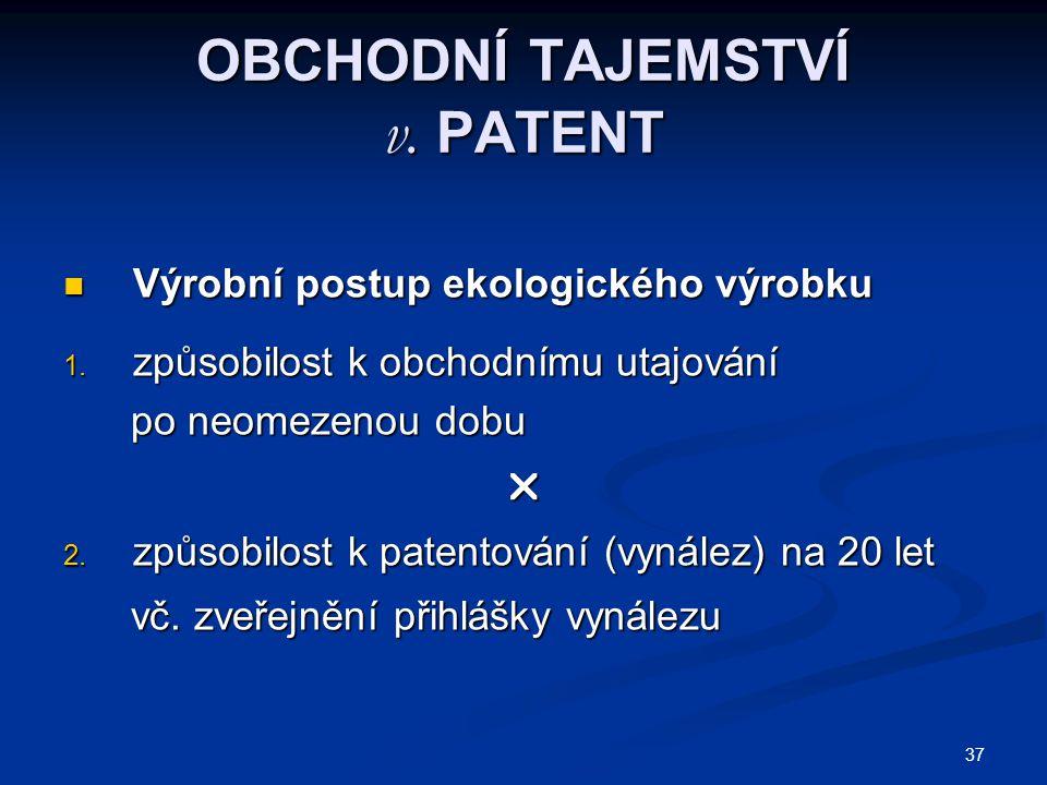 37 OBCHODNÍ TAJEMSTVÍ v. PATENT Výrobní postup ekologického výrobku Výrobní postup ekologického výrobku 1. způsobilost k obchodnímu utajování po neome