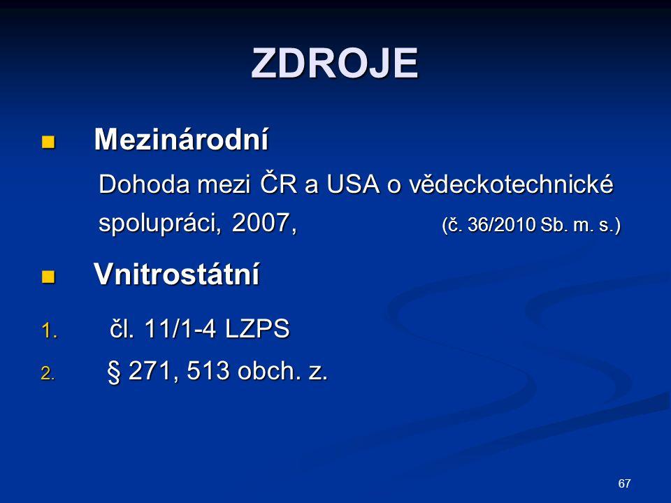 67 ZDROJE Mezinárodní Mezinárodní Dohoda mezi ČR a USA o vědeckotechnické Dohoda mezi ČR a USA o vědeckotechnické spolupráci, 2007, (č. 36/2010 Sb. m.