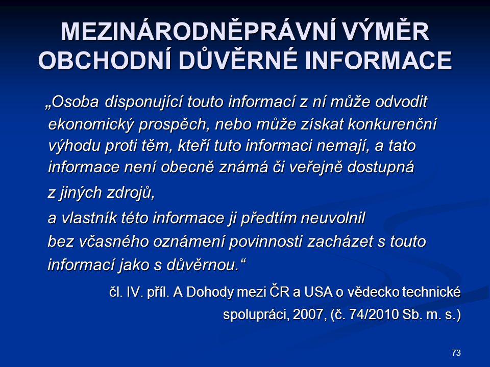 """73 MEZINÁRODNĚPRÁVNÍ VÝMĚR OBCHODNÍ DŮVĚRNÉ INFORMACE """" Osoba disponující touto informací z ní může odvodit ekonomický prospěch, nebo může získat konk"""