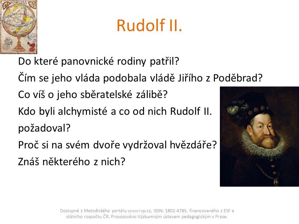Rudolf II. Do které panovnické rodiny patřil? Čím se jeho vláda podobala vládě Jiřího z Poděbrad? Co víš o jeho sběratelské zálibě? Kdo byli alchymist