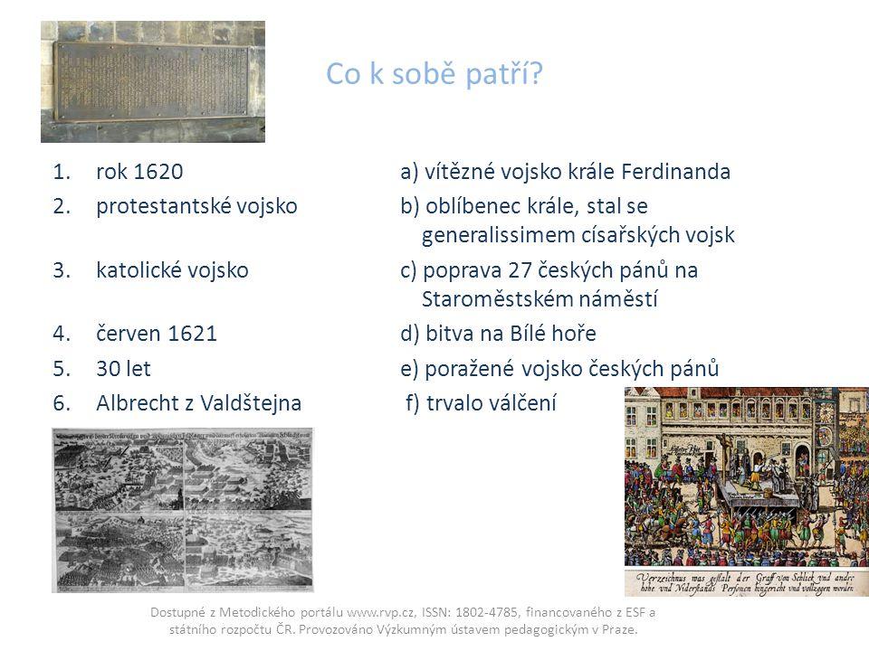 Co k sobě patří? 1.rok 1620a) vítězné vojsko krále Ferdinanda 2.protestantské vojskob) oblíbenec krále, stal se generalissimem císařských vojsk 3.kato