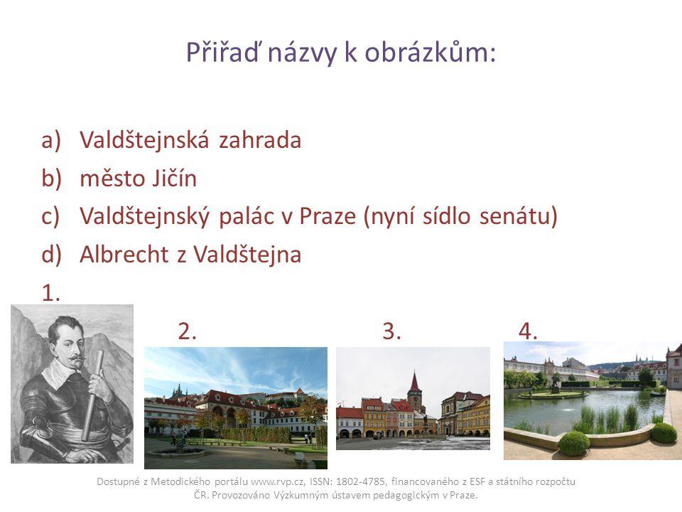 Přiřaď názvy k obrázkům: a)Valdštejnská zahrada b)město Jičín c)Valdštejnský palác v Praze (nyní sídlo senátu) d)Albrecht z Valdštejna 1.