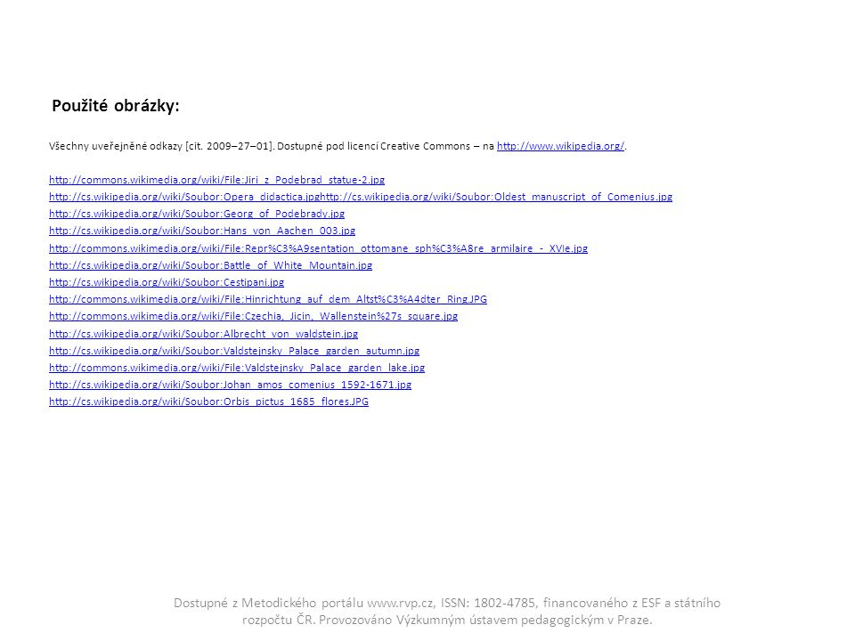 Použité obrázky: Všechny uveřejněné odkazy [cit. 2009–27–01]. Dostupné pod licencí Creative Commons – na http://www.wikipedia.org/.http://www.wikipedi