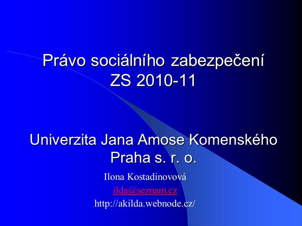 Právo sociálního zabezpečení ZS 2010-11 Univerzita Jana Amose Komenského Praha s.