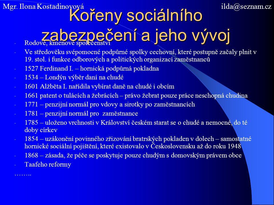 Kořeny sociálního zabezpečení a jeho vývoj - Rodové, kmenové společenství - Ve středověku svépomocné podpůrné spolky cechovní, které postupně začaly plnit v 19.