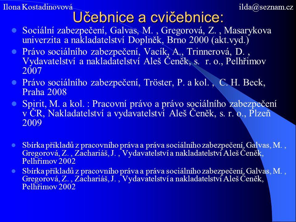 Učebnice a cvičebnice: Sociální zabezpečení, Galvas, M., Gregorová, Z., Masarykova univerzita a nakladatelství Doplněk, Brno 2000 (akt.vyd.) Právo sociálního zabezpečení, Vacík, A., Trinnerová, D., Vydavatelství a nakladatelství Aleš Čeněk, s.