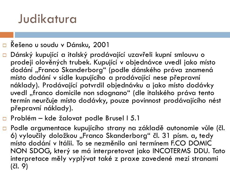 Judikatura  Řešeno u soudu v Dánsku, 2001  Dánský kupující a italský prodávající uzavřeli kupní smlouvu o prodeji olověných trubek. Kupující v objed
