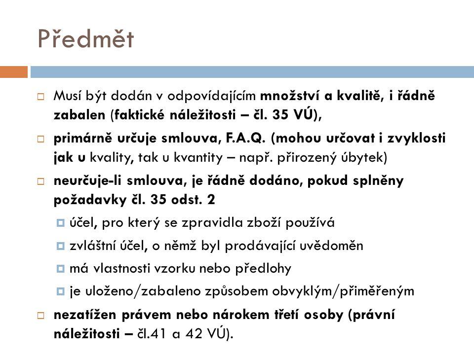 Předmět  Musí být dodán v odpovídajícím množství a kvalitě, i řádně zabalen (faktické náležitosti – čl.