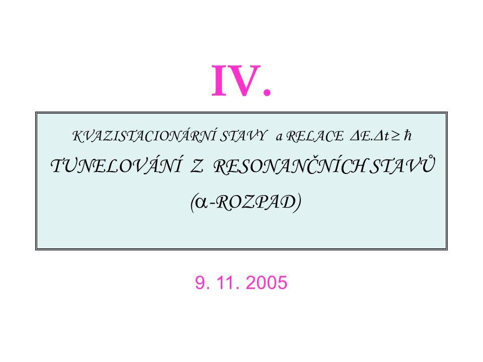 KVAZISTACIONÁRNÍ STAVY a RELACE  E.  t   TUNELOVÁNÍ Z RESONANČNÍCH STAVŮ (  -ROZPAD) 9. 11. 2005 IV.