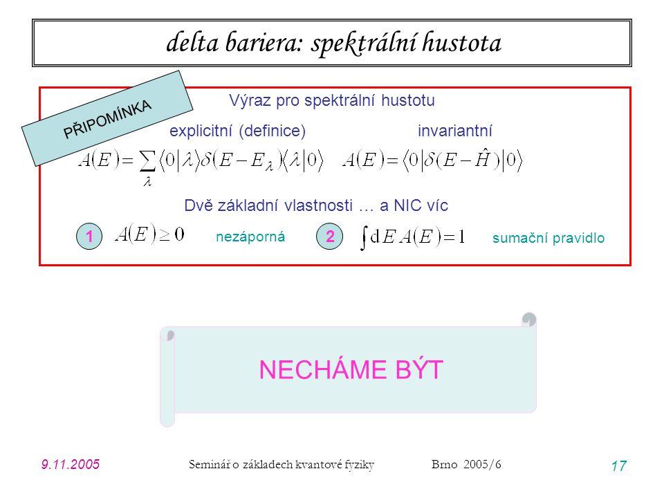 9.11.2005 Seminář o základech kvantové fyziky Brno 2005/6 17 delta bariera: spektrální hustota Výraz pro spektrální hustotu explicitní (definice) inva