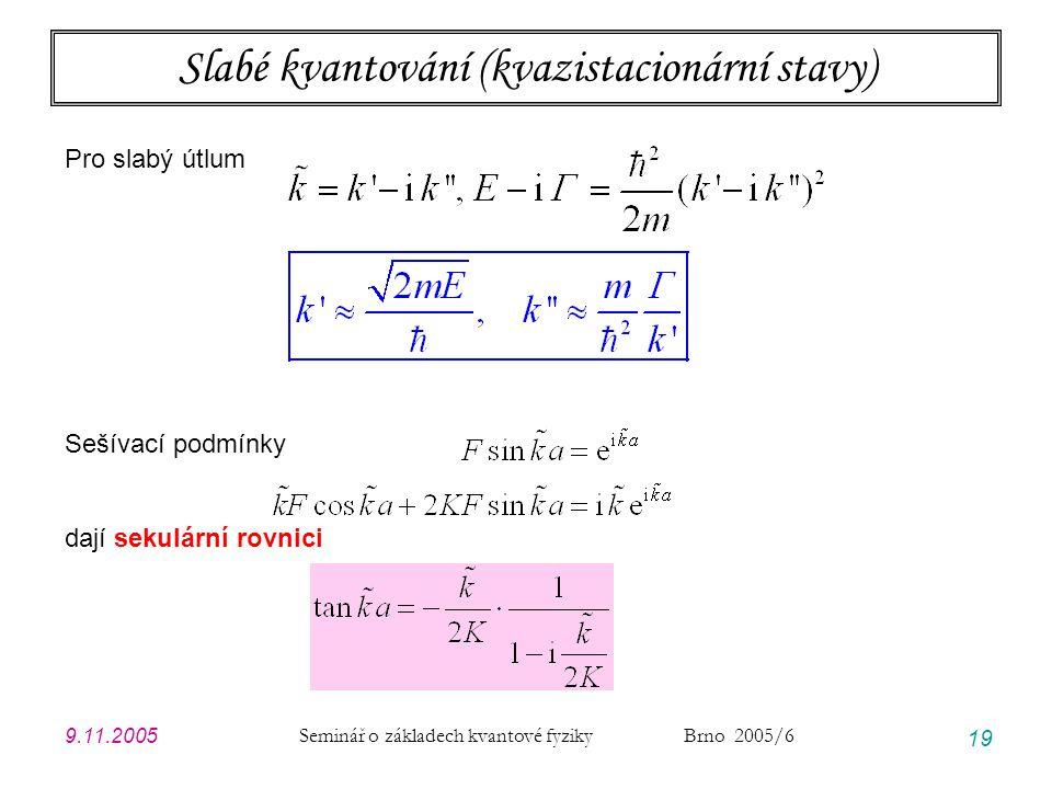 9.11.2005 Seminář o základech kvantové fyziky Brno 2005/6 19 Slabé kvantování (kvazistacionární stavy) Pro slabý útlum Sešívací podmínky dají sekulárn