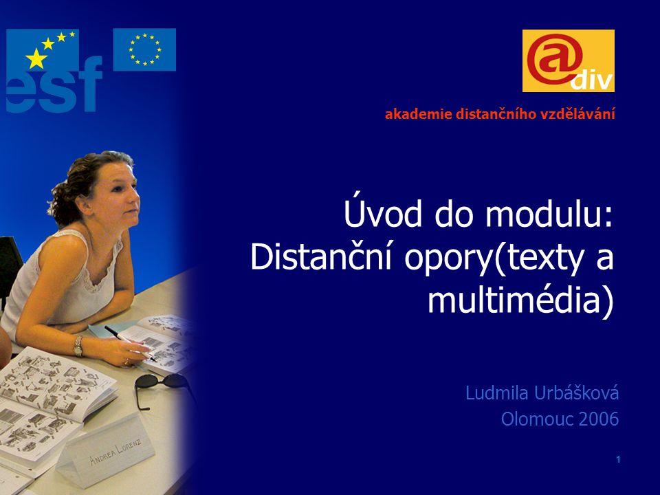 1 Úvod do modulu: Distanční opory(texty a multimédia) Ludmila Urbášková Olomouc 2006 akademie distančního vzdělávání