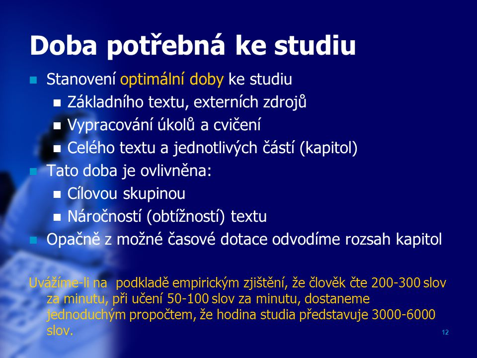 12 Doba potřebná ke studiu Stanovení optimální doby ke studiu Základního textu, externích zdrojů Vypracování úkolů a cvičení Celého textu a jednotlivý