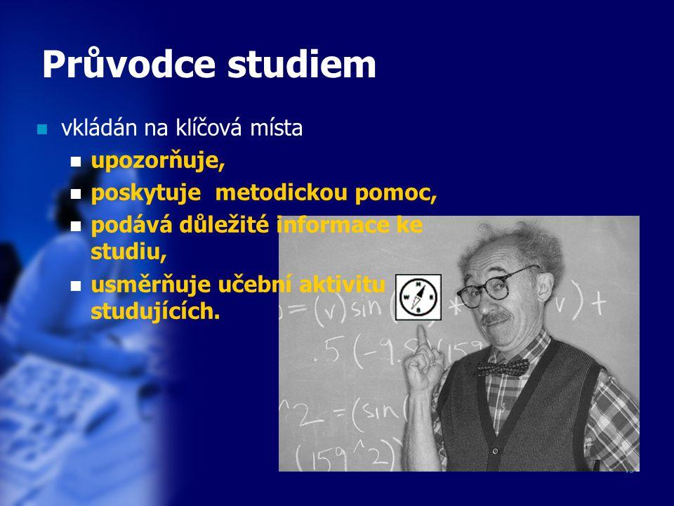 13 Průvodce studiem vkládán na klíčová místa upozorňuje, poskytuje metodickou pomoc, podává důležité informace ke studiu, usměrňuje učební aktivitu st