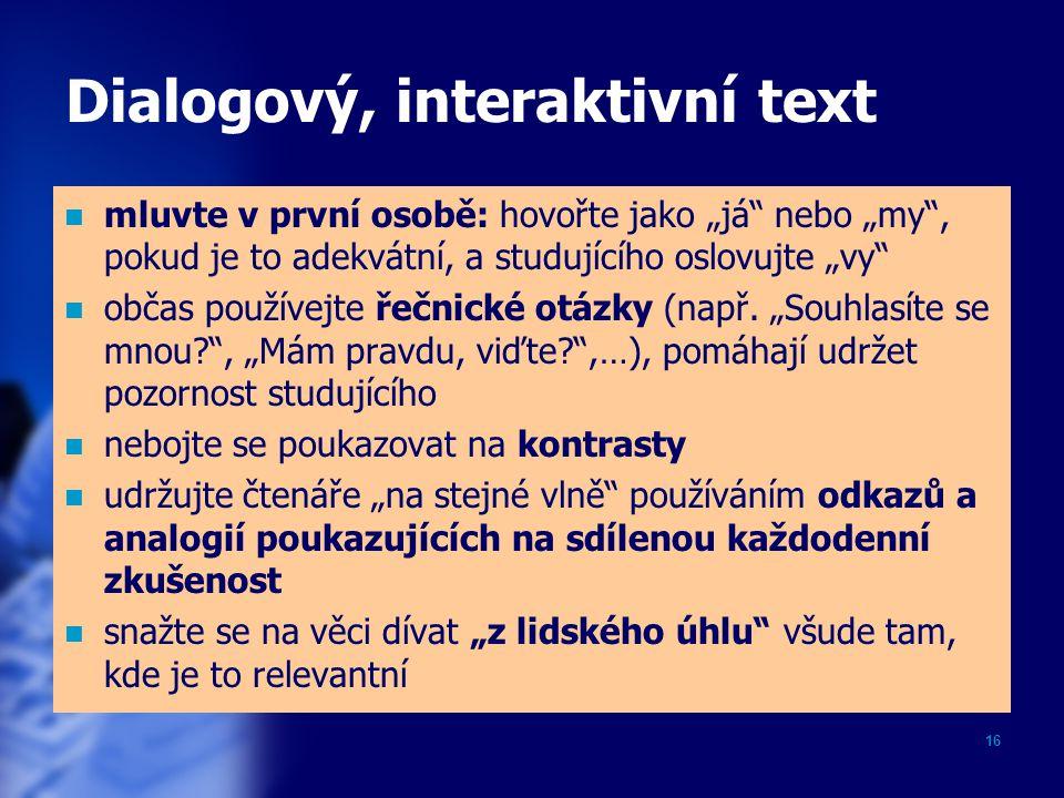 """16 Dialogový, interaktivní text mluvte v první osobě: hovořte jako """"já"""" nebo """"my"""", pokud je to adekvátní, a studujícího oslovujte """"vy"""" občas používejt"""