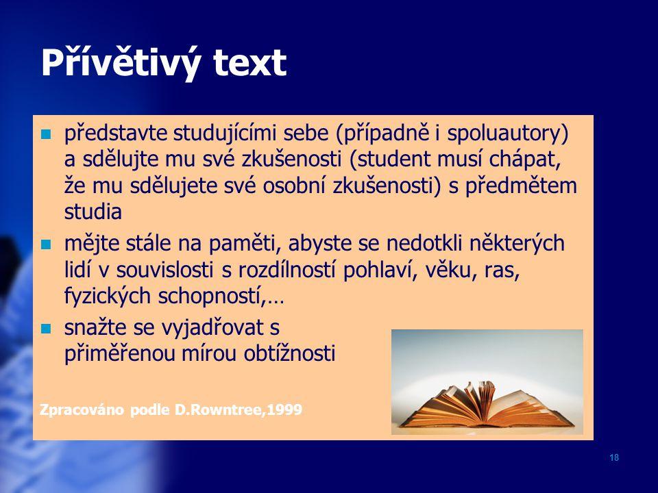 18 Přívětivý text představte studujícími sebe (případně i spoluautory) a sdělujte mu své zkušenosti (student musí chápat, že mu sdělujete své osobní z