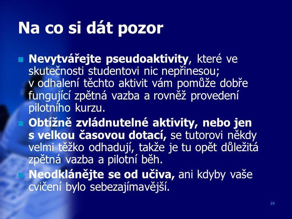 24 Na co si dát pozor Nevytvářejte pseudoaktivity, které ve skutečnosti studentovi nic nepřinesou; v odhalení těchto aktivit vám pomůže dobře fungujíc