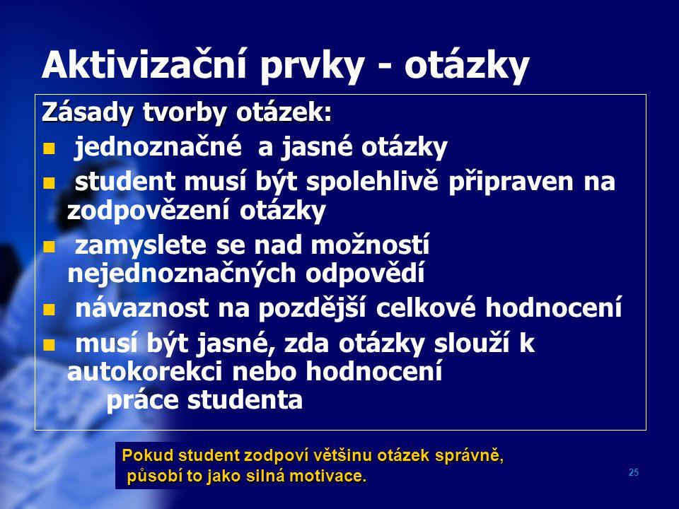 25 Aktivizační prvky - otázky Zásady tvorby otázek: jednoznačné a jasné otázky student musí být spolehlivě připraven na zodpovězení otázky zamyslete s
