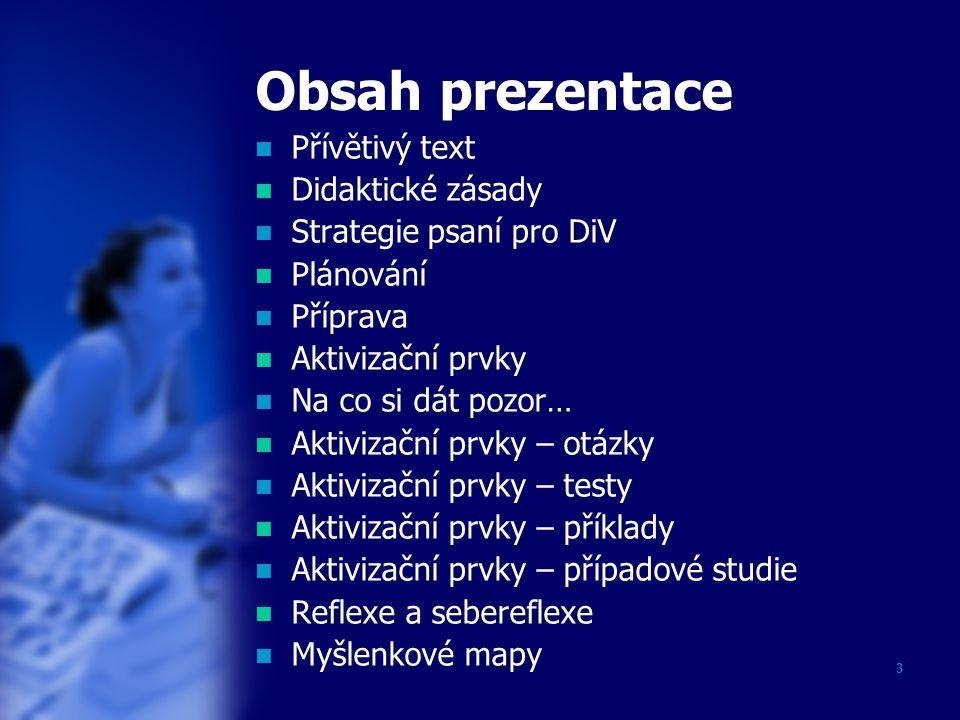 3 Obsah prezentace Přívětivý text Didaktické zásady Strategie psaní pro DiV Plánování Příprava Aktivizační prvky Na co si dát pozor… Aktivizační prvky
