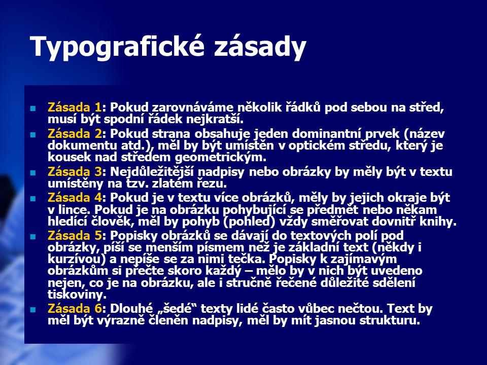 31 Typografické zásady Zásada 1: Pokud zarovnáváme několik řádků pod sebou na střed, musí být spodní řádek nejkratší. Zásada 2: Pokud strana obsahuje