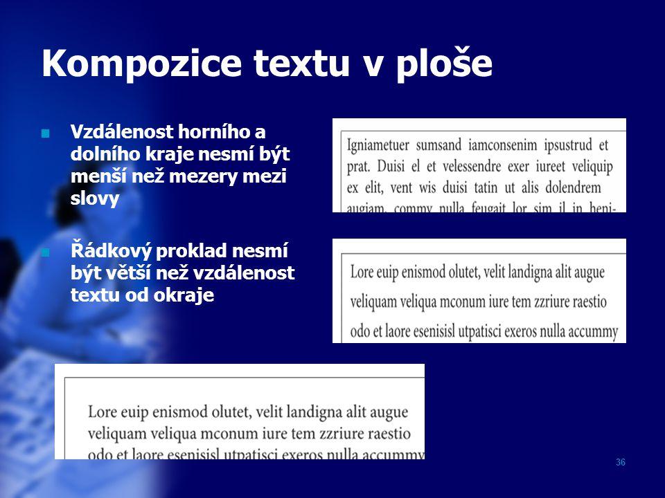36 Kompozice textu v ploše Vzdálenost horního a dolního kraje nesmí být menší než mezery mezi slovy Řádkový proklad nesmí být větší než vzdálenost tex